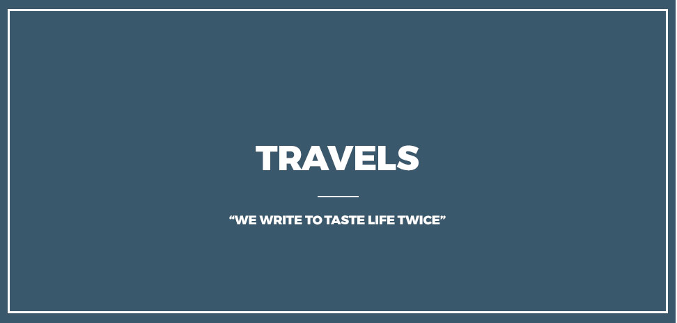 Travels : I Write To Taste Life Twice